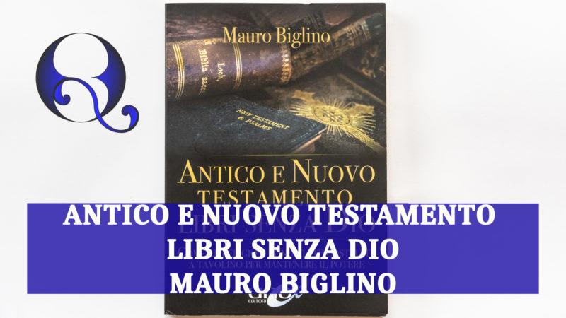 ANTICO E NUOVO TESTAMENTO LIBRI SENZA DIO di MAURO BIGLINO: relazione libro
