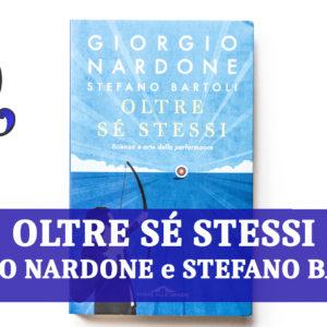 OLTRE SÉ STESSI di GIORGIO NARDONE e STEFANO BARTOLI: relazione libro
