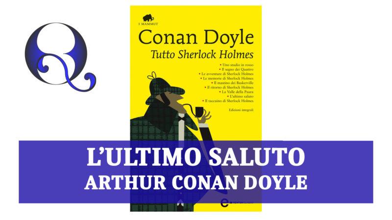 TUTTO SHERLOCK HOLMES – L'ULTIMO SALUTO di ARTHUR CONAN DOYLE: recensione libro