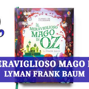 IL MERAVIGLIOSO MAGO DI OZ di LYMAN FRANK BAUM: riassunto libro
