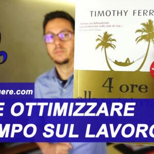 Come ottimizzare il tempo sul lavoro: recensione libro 4 ore alla settimana di Tim Ferris