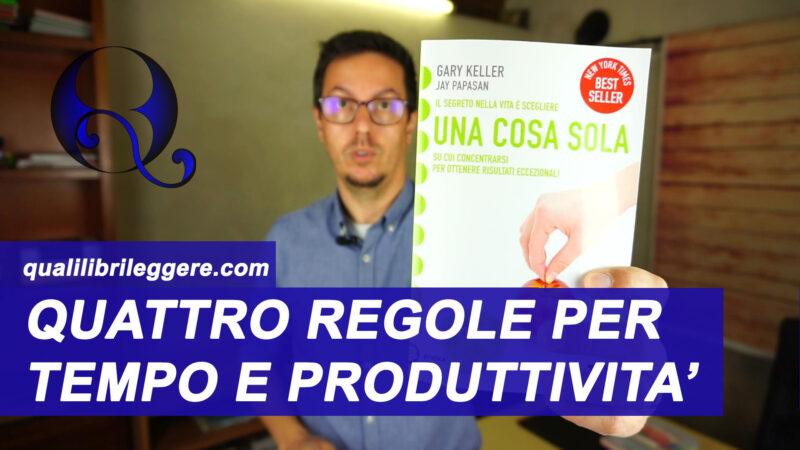 Quattro regole per preservare tempo e produttività: recensione libro Una Cosa Sola di Gary Keller
