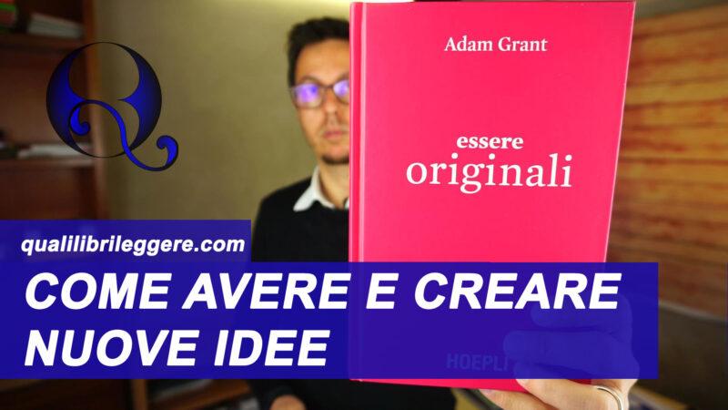 Come avere e creare idee nuove: recensione libro Essere Originali di Adam Grant